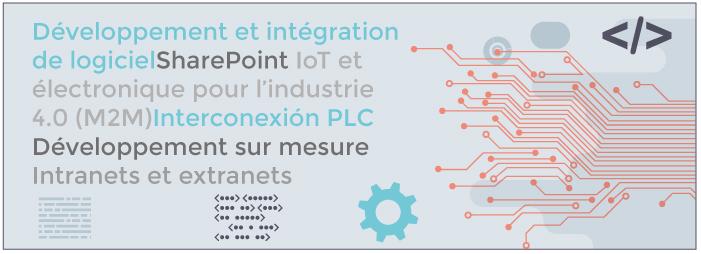 Développement et intégration de logiciel – Sharepoint - IoT et électronique pour l'industrie 4.0 (M2M) - Interconnexion PLC- Développement sur mesure - Intranets et extranets
